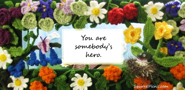 You are somebody's hero